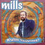 Whatever Happened?, Bob Mills